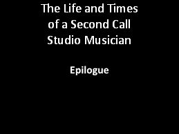 "The Life and Times of a Second Call Studio Musician ""Epilogue"""